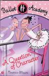 A Question of Character (Ballet Academy #2)