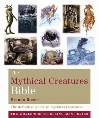 The Mythical Creatures Bible: The Definitive Guide to Mythical Creatures