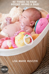 50 Things to Know Before Having a Baby by Lisa Marie Rusczyk