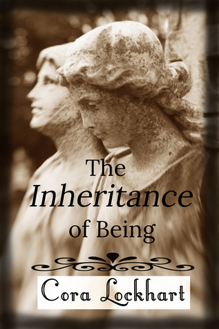 The Inheritance of Being by Cora Lockhart