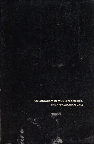 Colonialism in Modern America: The Appalachian Case