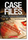 Case Files: 40 Murders and Mysteries Solved by Science