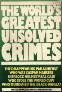 The World's Greatest Unsolved Crimes by Nigel Blundell