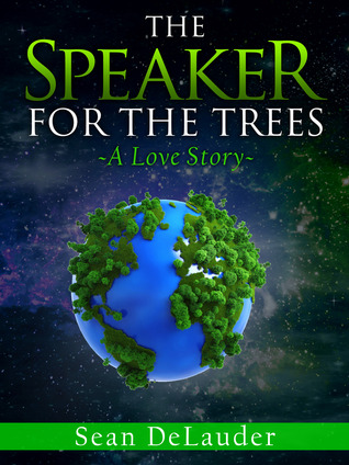 The Speaker for the Trees by Sean DeLauder