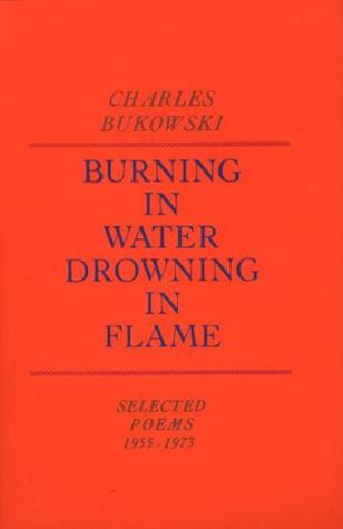 Burning in Water, Drowning in Flame by Charles Bukowski