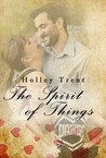 The Spirit of Things by Holley Trent