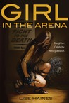 The Girl in the Arena by Lise Haines