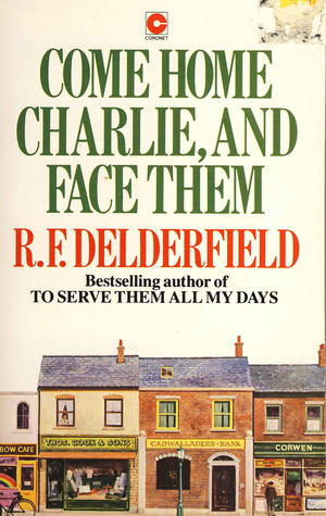 Come Home Charlie, And Face Them by R.F. Delderfield