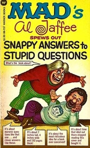 Snappy Answers to Stupid Questions by Al Jaffee