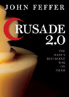 Crusade 2.0: The West's Resurgent War on Islam