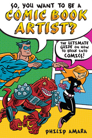 So, You Want to Be a Comic Book Artist? by Philip Amara