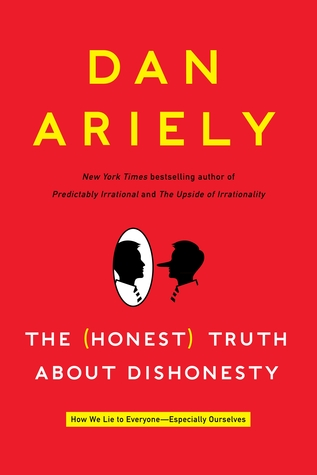 The Honest Truth About Dishonesty by Dan Ariely