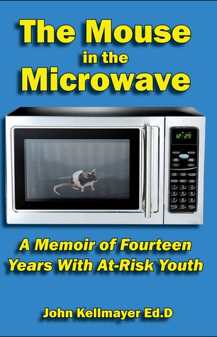 The Mouse in the Microwave by John Kellmayer