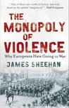 The Monopoly of Violence: Why Europeans Hate Going to War
