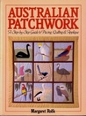 Australian Patchwork Designs: A Step By Step Guide To Piecing, Quilting & Applique