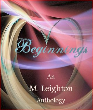 Beginnings, An M. Leighton Anthology by M. Leighton