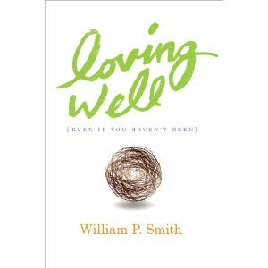 Loving Well by William P. Smith