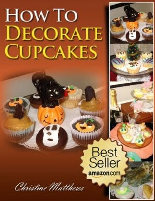How To Decorate Cupcakes by Christine  Matthews