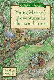 Young Marian's Adventures In Sherwood Forest: A Girls To The Rescue Novel