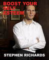 Boost Your Self Esteem by Stephen Richards