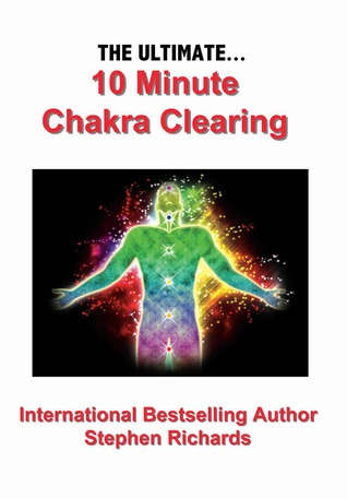 The Ultimate 10 Minute Chakra Clearing by Stephen Richards