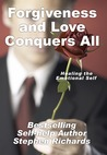 Forgiveness and Love Conquers All by Stephen Richards