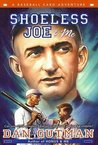 Shoeless Joe & Me (A Baseball Card Adventure #4)