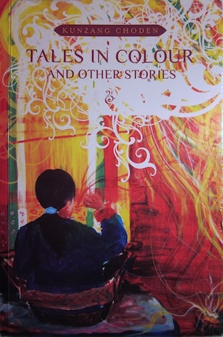 Tales In Colour And Other Stories by Kunzang Choden