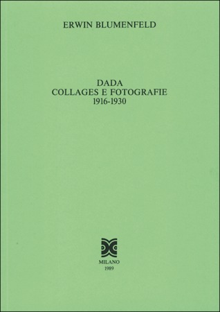 Dada: Collages e fotografie 1916-1930 / Fotografie 1933-1968
