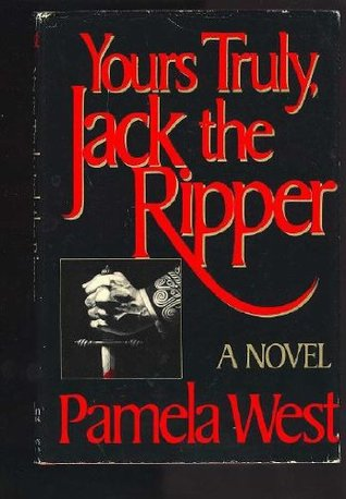 Yours Truly, Jack the Ripper by Pamela West