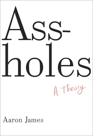 Assholes: A Theory