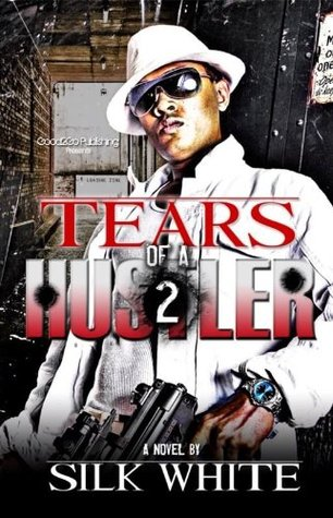 Tears of a Hustler PT 2 by Silk White