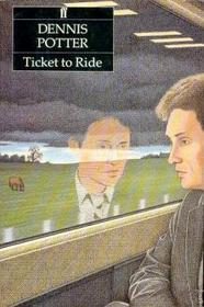 Ticket to Ride by Dennis Potter