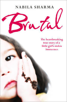 Brutal: The Heartbreaking True Story of a Little Girl Stolen