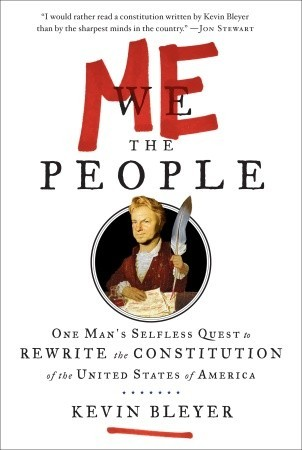 Me the People: One Mans Selfless Quest to Rewrite the Constitution of the United States of America