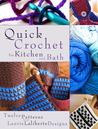 Quick Crochet for Kitchen and Bath Twelve Patterns from Laurie Laliberte Designs