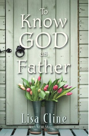 Free download To Know God as Father FB2 by Lisa Cline, M.M. Maggard