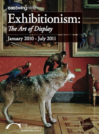 East Wing Nine: Exhibitionism: The Art of Display