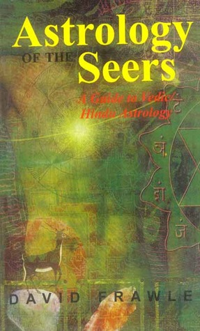 The Astrology Of The Seers by David Frawley