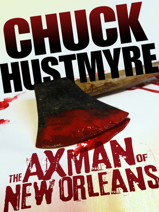 THE AXMAN OF NEW ORLEANS by Chuck Hustmyre