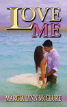 Love Me by Marcia Lynn McClure