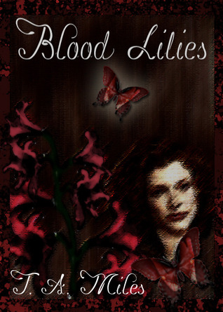 Blood Lilies by T.A. Miles