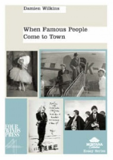 When Famous People Come To Town by Damien Wilkins