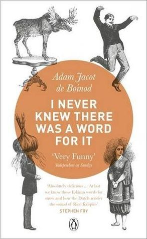 I Never Knew There Was a Word for It by Adam Jacot de Boinod