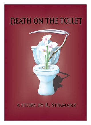 Death on the Toilet by Robert Stikmanz