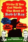 Write If You Get Work: The Best of Bob & Ray