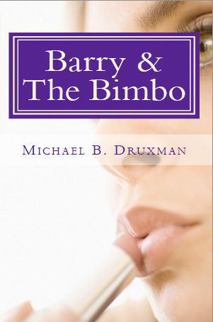 BARRY & THE BIMBO by Michael B. Druxman