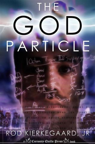 The God Particle by Rod Kierkegaard Jr.