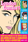 London Comfort: From Hollywood to the White House, An American Idol's Dangerous Real World Adventure
