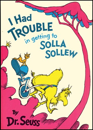 I Had Trouble In Getting To Solla Sollew by Dr. Seuss